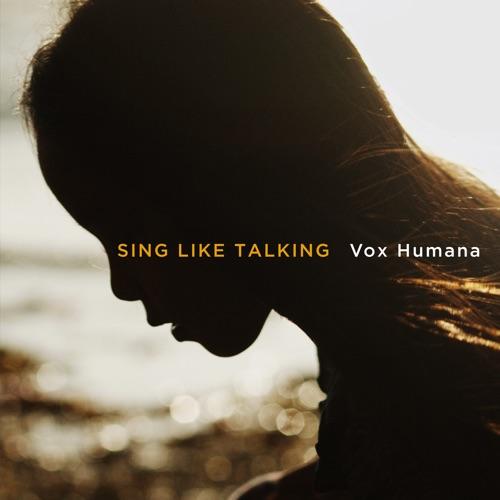 SING LIKE TALKING / Vox Humana